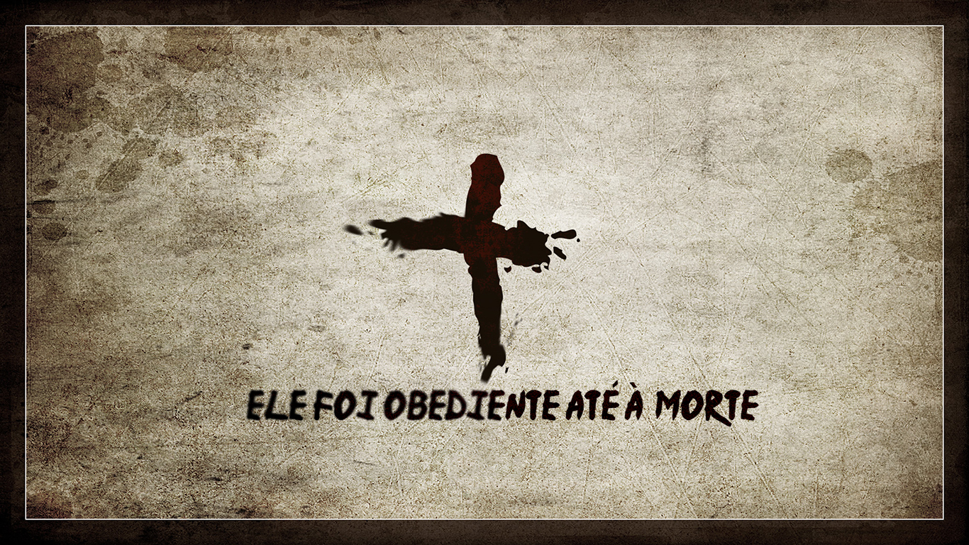 wallpaper cristao hd Ele foi obediente até à morte cruz Jesus sangue_1366x768