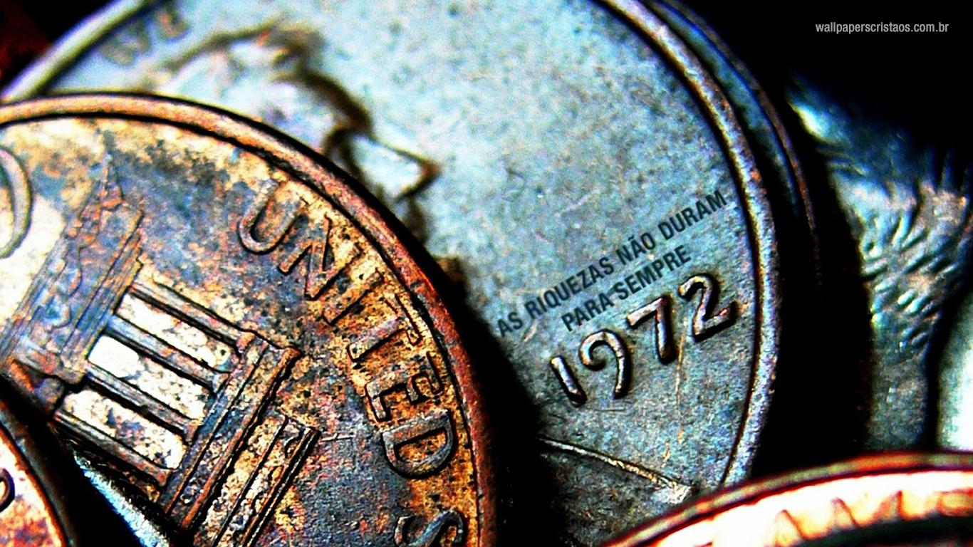 wallpaper cristao hd riquezas não duram para sempre moedas_1366x768