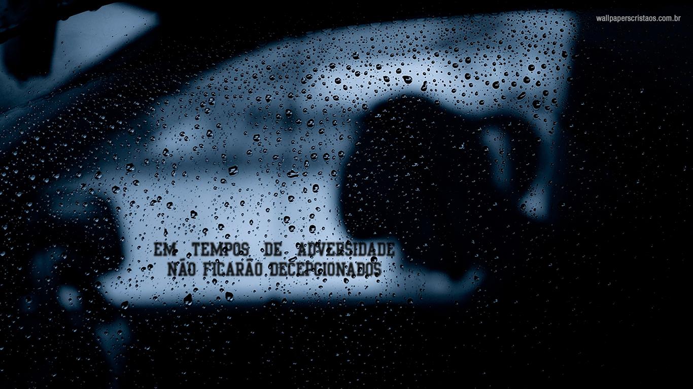 wallpaper cristao hd Em tempos de adversidade não ficarão decepcionados_1366x768